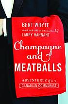 Champagne and meatballs : adventures of a Canadian communist