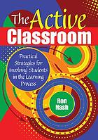 The active classroom : practical strategies for involving students in the learning process