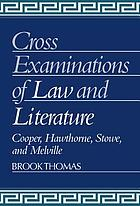 Cross-examinations of law and literature : Cooper, Hawthorne, Stowe, and Melville