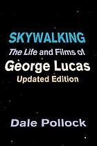 Skywalking : the life and films of George Lucas