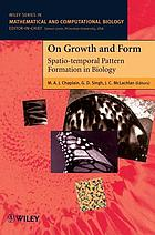 On growth and form : spatio-temporal pattern formation in biology