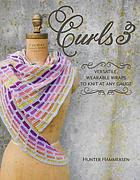 Curls 3 : versatile, wearable wraps to knit at any gauge