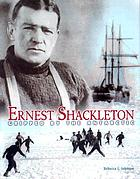 Ernest Shackleton : gripped by the Antarctic