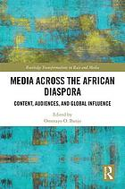 Media Across the African Diaspora : Content, Audiences, and Influence