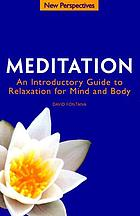 Meditation : an introductory guide to relaxation for mind and body