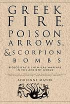 Greek fire, poison arrows, and scorpion bombs : biological and chemical warfare in the ancient world