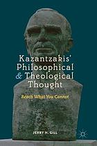 Kazantzakis' philosophical and theological thought : reach what you cannot