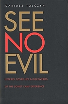 See no evil : literary cover-ups and discoveries of the Soviet camp experience