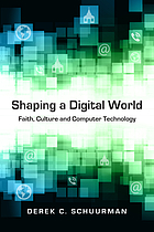 Shaping a Digital World : Faith, Culture and Computer Technology.