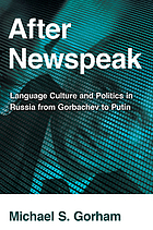 After Newspeak : language, culture and politics in Russia from Gorbachev to Putin