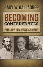 Becoming Confederates : paths to a new national loyalty
