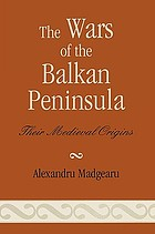 The wars of the Balkan Peninsula : their medieval origins