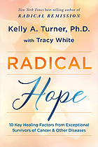 Radical hope : 10 key healing factors from exceptional survivors of cancer & other diseases