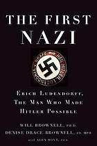 The first Nazi : Erich Ludendorff, the man who made Hitler possible