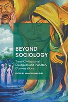 Beyond sociology : trans-civilizational dialogues and planetary conversations