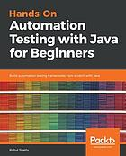 Hands-on automation testing with Java for beginners : build automation testing frameworks from scratch with Java