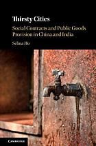 Thirsty cities : social contracts and public goods provision in China and India