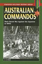 Australian commandos : their secret war against the Japanese in World War II