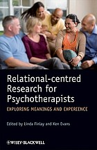 Relational-centred research for psychotherapists : exploring meanings and experience