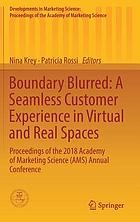 Boundary blurred : a seamless customer experience in virtual and real spaces : proceedings of the 2018 Academy of Marketing Science (AMS) Annual Conference
