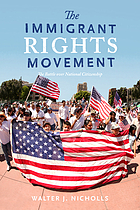 The immigrant rights movement : the battle over national citizenship