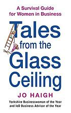 Tales from the glass ceiling : a survival guide for women in business