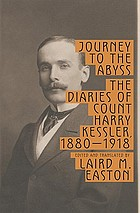 Journey to the abyss : the diaries of Count Harry Kessler, 1880-1918