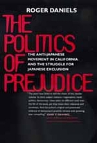 The politics of prejudice : the anti-Japanese movement in California and the struggle for Japanese exclusion