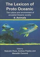 The lexicon of Proto Oceanic : the culture and environment of ancestral Oceanic society. Volume 4., Animals