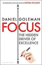 Focus : the Hidden Driver of Excellence.