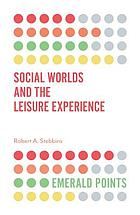 Social Worlds and the Leisure Experience