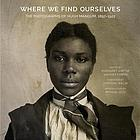 Where we find ourselves : the photographs of Hugh Mangum, 1897-1922