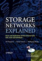 Storage Networks Explained : Basics and Application of Fibre Channel SAN, NAS iSCSI and InfiniBand.