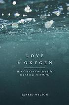 Love Is oxygen : how God can give you life and change your world