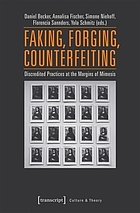 Faking, forging, counterfeiting : discredited practices at the margins of mimesis