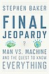 Final Jeopardy : man vs. machine and the quest... by  Stephen Baker