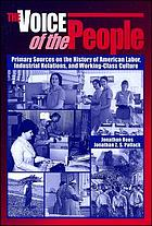 The voice of the people : primary sources on the history of American labor, industrial relations, and working-class culture