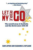 Let my people go : the untold story of Australia and the Soviet Jews 1959-89
