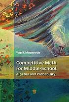 Competitive math for middle school : algebra, probability and number theory
