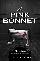The pink bonnet : true colors : historical stories of American crime