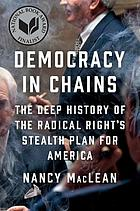 Democracy in chains the deep history of the radical right's stealth plan for America