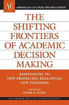 The shifting frontiers of academic decision making : responding to new priorities, following new pathways