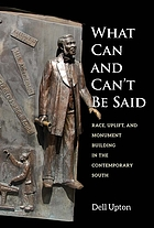 What can and can't be said : race, uplift, and monument building in the contemporary South