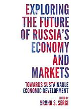 Exploring the future of Russia's economy and markets : towards sustainable economic development
