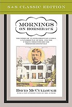 Mornings on horseback : the story of an extraordinary family, a vanished way of life, and the unique child who became Theodore Roosevelt