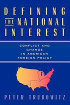 Defining the national interest : conflict and change in American foreign policy
