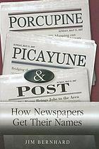 Porcupine, Picayune, & Post : how newspapers get their names