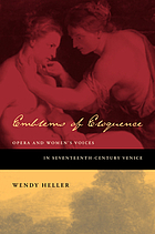 Emblems of eloquence : opera and women's voices in seventeenth-century Venice