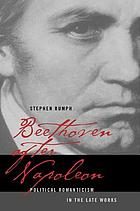Beethoven after Napoleon : political romanticism in the late works