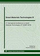 Smart materials technologies III : 3rd International Conference on Smart Materials Technologies (3rd ICSMT 2018) : selected peer reviewed papers from the 3rd International Conference on Smart Materials Technologies (ICSMT 2018), June 21-23, 2018, Moscow, Russia